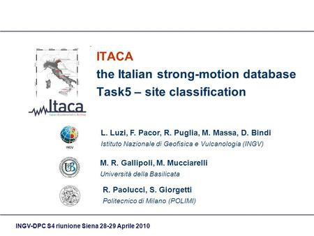 INGV-DPC S4 riunione Siena 28-29 Aprile 2010 ITACA the Italian strong-motion database Task5 – site classification R. Paolucci, S. Giorgetti Politecnico.