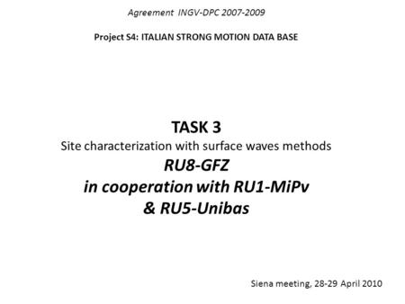 Agreement INGV-DPC 2007-2009 Project S4: ITALIAN STRONG MOTION DATA BASE TASK 3 Site characterization with surface waves methods RU8-GFZ in cooperation.