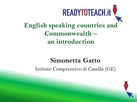 English speaking countries and Commonwealth – an introduction Simonetta Gatto Istituto Comprensivo di Casella (GE)