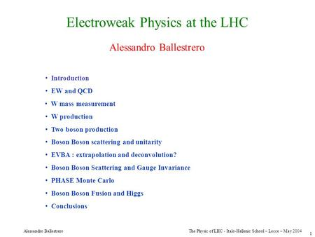 The Physic of LHC - Italo-Hellenic School – Lecce – May 2004 Alessandro Ballestrero 1 Electroweak Physics at the LHC PHASE Monte Carlo Boson Boson Scattering.