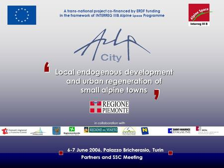L ocal endogenous development and urban regeneration of small alpine towns A trans-national project co-financed by ERDF funding in the framework of INTERREG.