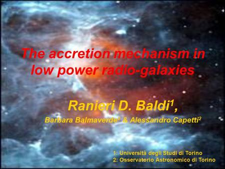 The accretion mechanism in low power radio-galaxies Ranieri D. Baldi 1, Barbara Balmaverde 2 & Alessandro Capetti 2 1: Università degli Studi di Torino.