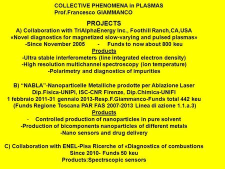PROJECTS A) Collaboration with TriAlphaEnergy Inc., Foothill Ranch,CA,USA «Novel diagnostics for magnetized slow-varying and pulsed plasmas» -Since November.