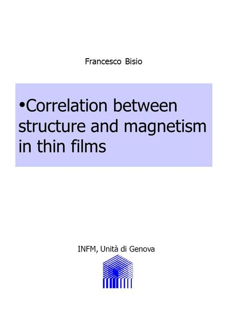 Correlation between structure and magnetism in thin films INFM, Unità di Genova Francesco Bisio.