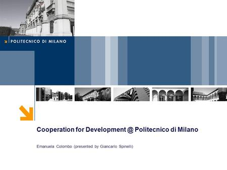 Cooperation for Politecnico di Milano Emanuela Colombo (presented by Giancarlo Spinelli)