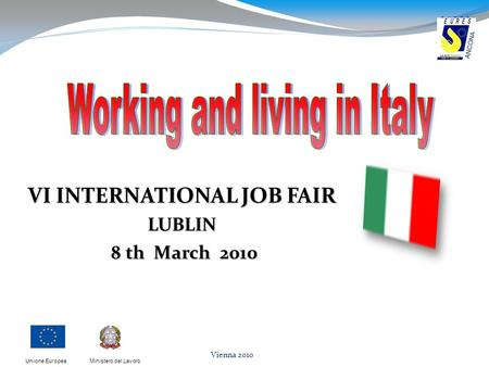 Ministero del LavoroUnione Europea Vienna 2010 VI INTERNATIONAL JOB FAIR LUBLIN 8 th March 2010 8 th March 2010.