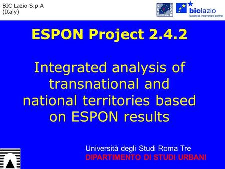 Università degli Studi Roma Tre DIPARTIMENTO DI STUDI URBANI ESPON Project 2.4.2 Integrated analysis of transnational and national territories based on.