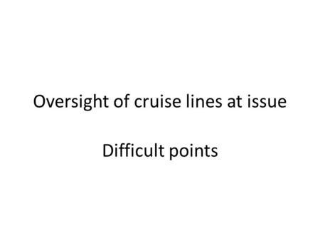 Oversight of cruise lines at issue Difficult points.