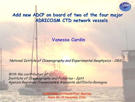Add new ADCP on board of two of the four major ADRICOSM CTD network vessels Vanessa Cardin National Istitute of Oceanography and Experimental Geophysics.
