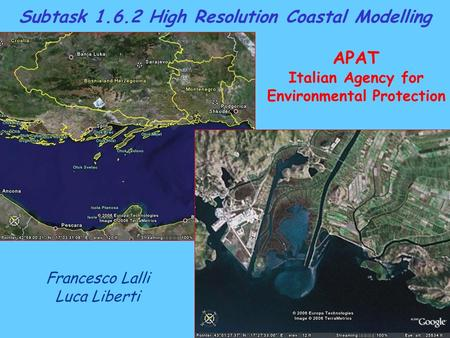 Francesco Lalli Luca Liberti Subtask 1.6.2 High Resolution Coastal Modelling APAT Italian Agency for Environmental Protection.