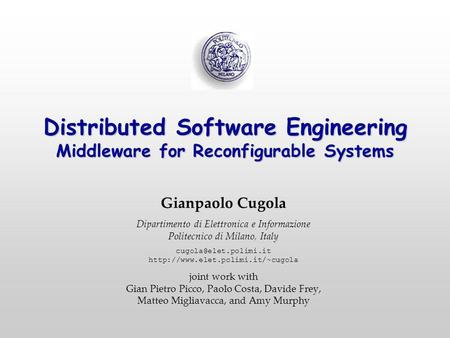 Distributed Software Engineering Middleware for Reconfigurable Systems Gianpaolo Cugola Dipartimento di Elettronica e Informazione Politecnico di Milano,