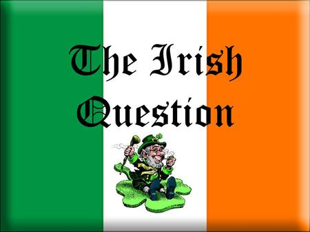 The Irish Question.