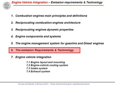 Engine Vehicle Integration – Emission requirements & Technology Scuola di Dottorato di Ricerca 2010 - Road vehicle and engine engineering science 1.Combustion.