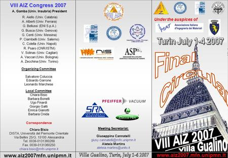 VIII AIZ Congress 2007 www.aiz2007mfn.unipmn.it www.aiz2007.mfn.unipmn.it Under the auspices of A. Gamba (Univ. Insubria) President R. Aiello (Univ. Calabria)