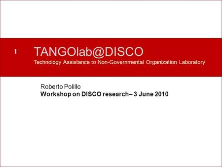 Perché un nuovo laboratorio? Technology Assistance to Non-Governmental Organization Laboratory Roberto Polillo Workshop on DISCO research–