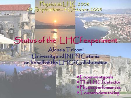 Status of the LHCf experiment Alessia Tricomi University and INFN Catania on behalf of the LHCf Collaboration Physics at LHC 2008 29 September – 4 October,