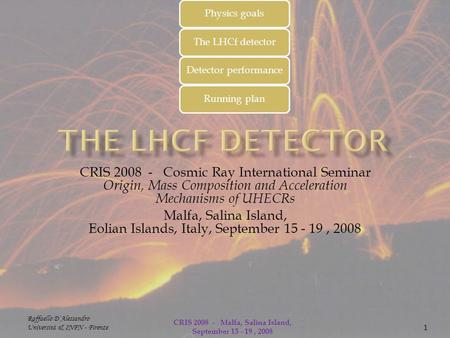CRIS 2008 - Cosmic Ray International Seminar Origin, Mass Composition and Acceleration Mechanisms of UHECRs Malfa, Salina Island, Eolian Islands, Italy,
