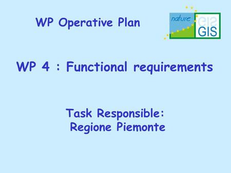 WP Operative Plan WP 4 : Functional requirements Task Responsible: Regione Piemonte.