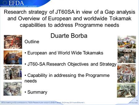 EFDA meeting on EU contribution to JT60SA Research plan version 3 (ENEA Frascati 23-24 may 2011 Aula B Brunelli ) 1 of 18 slides Research strategy of JT60SA.
