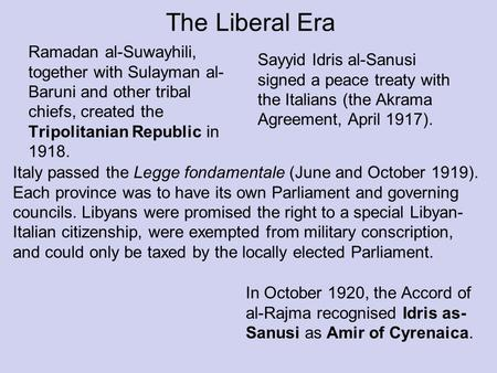The Liberal Era Ramadan al-Suwayhili, together with Sulayman al- Baruni and other tribal chiefs, created the Tripolitanian Republic in 1918. Sayyid Idris.