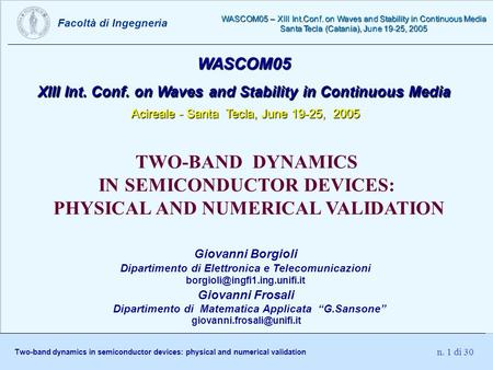 Facoltà di Ingegneria Two-band dynamics in semiconductor devices: physical and numerical validation WASCOM05 – XIII Int.Conf. on Waves and Stability in.