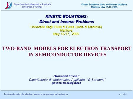 Dipartimento di Matematica Applicata Università di Firenze Two-band models for electron transport in semiconductor devices Kinetic Equations: direct and.