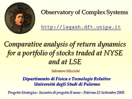 Comparative analysis of return dynamics for a portfolio of stocks traded at NYSE and at LSE Salvatore Miccichè  Observatory of.