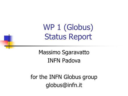 WP 1 (Globus) Status Report Massimo Sgaravatto INFN Padova for the INFN Globus group
