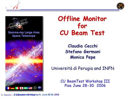 CU Beamtest Workshop III, June 28-30, 2006 C. Cecchi – S. Germani – M. Pepe Offline Monitor for CU Beam Test Claudia Cecchi Stefano Germani Monica Pepe.