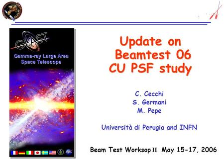 Update on Beamtest 06 CU PSF study C. Cecchi S. Germani M. Pepe Università di Perugia and INFN Gamma-ray Large Area Space Telescope Beam Test Worksop II.