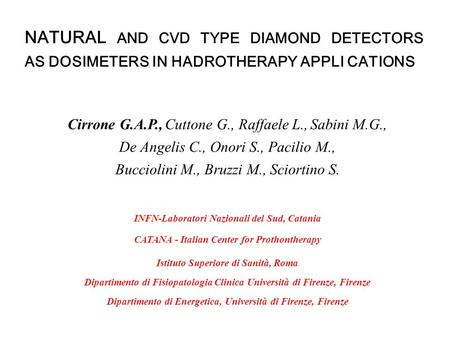 NATURAL AND CVD TYPE DIAMOND DETECTORS AS DOSIMETERS IN HADROTHERAPY APPLI CATIONS Cirrone G.A.P., Cuttone G., Raffaele L., Sabini M.G., De Angelis C.,