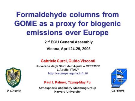 Formaldehyde columns from GOME as a proxy for biogenic emissions over Europe Università degli Studi dellAquila – CETEMPS LAquila, ITALY