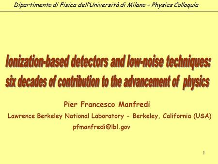 1 Pier Francesco Manfredi Lawrence Berkeley National Laboratory - Berkeley, California (USA) Dipartimento di Fisica dellUniversità di.