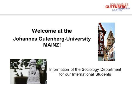 Welcome at the Johannes Gutenberg-University MAINZ! Information of the Sociology Department for our International Students.