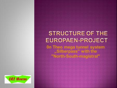 0n Theo mega tunnel system Silberpass with the North-South-magistral
