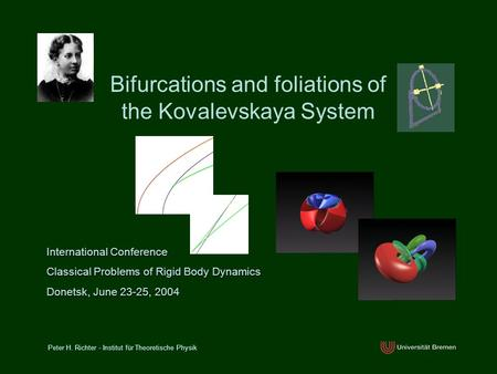 Bifurcations and foliations of the Kovalevskaya System Peter H. Richter - Institut für Theoretische Physik International Conference Classical Problems.