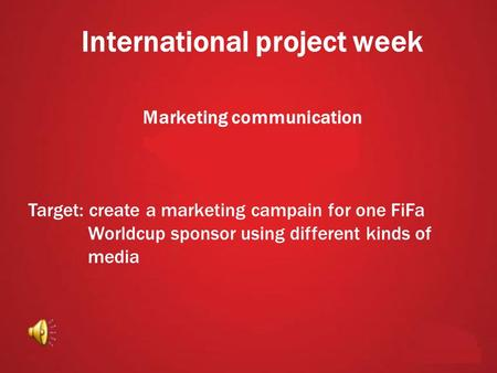 International project week Marketing communication Target: create a marketing campain for one FiFa Worldcup sponsor using different kinds of media.