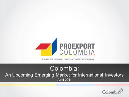 Colombia: An Upcoming Emerging Market for International Investors April 2011.