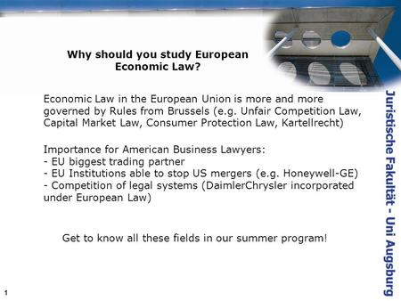 1 Why should you study European Economic Law? Economic Law in the European Union is more and more governed by Rules from Brussels (e.g. Unfair Competition.