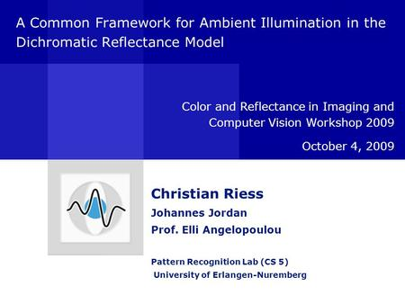 A Common Framework for Ambient Illumination in the Dichromatic Reflectance Model Color and Reflectance in Imaging and Computer Vision Workshop 2009 October.