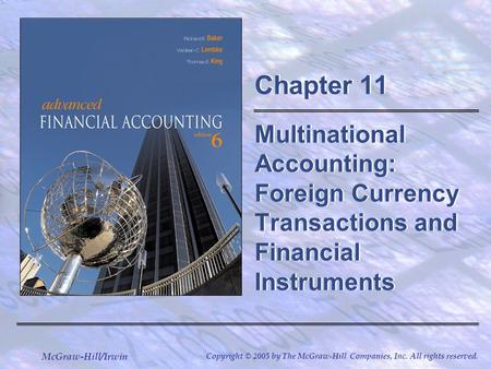 McGraw-Hill/Irwin Copyright © 2005 by The McGraw-Hill Companies, Inc. All rights reserved. Chapter 11 Multinational Accounting: Foreign Currency Transactions.