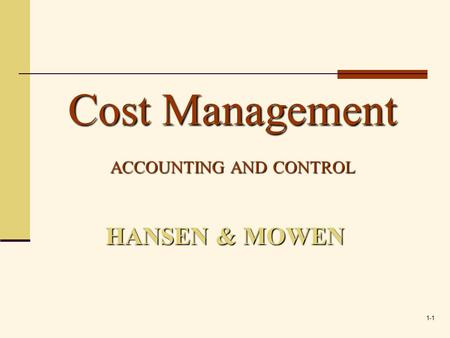 1-1 HANSEN & MOWEN Cost Management ACCOUNTING AND CONTROL.