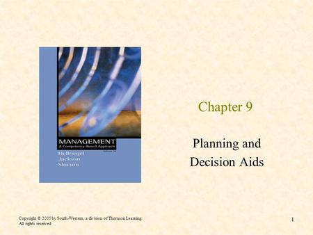 Copyright © 2005 by South-Western, a division of Thomson Learning All rights reserved 1 Chapter 9 Planning and Decision Aids.