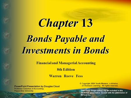 Chapter 13 Bonds Payable and Investments in Bonds Financial and Managerial Accounting 8th Edition Warren Reeve Fess PowerPoint Presentation by Douglas.
