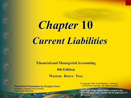 Chapter 10 Current Liabilities Financial and Managerial Accounting 8th Edition Warren Reeve Fess PowerPoint Presentation by Douglas Cloud Professor Emeritus.