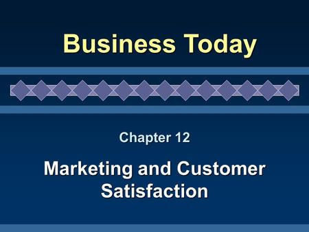 Chapter 12 Marketing and Customer Satisfaction Business Today.