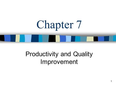 1 Chapter 7 Productivity and Quality Improvement.