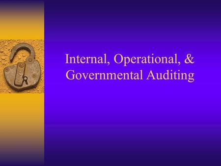 Internal, Operational, & Governmental Auditing. Terminology Financial Statement Auditing VS Internal Auditing Operational or Management Auditing Compliance.