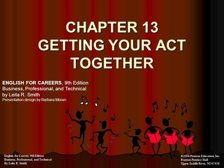 CHAPTER 13 GETTING YOUR ACT TOGETHER ENGLISH FOR CAREERS, 9th Edition Business, Professional, and Technical by Leila R. Smith Presentation design by Barbara.