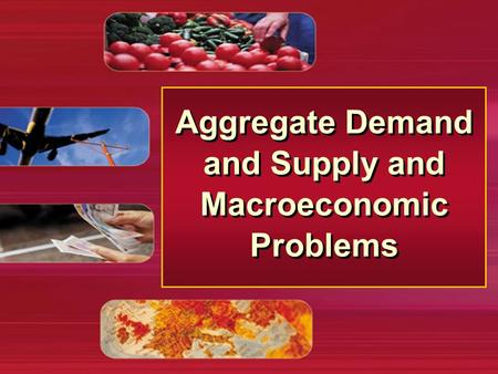Aggregate Demand and Supply and Macroeconomic Problems.